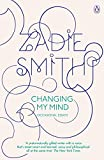 Smith, Zadie: Changing My Mind: Occasional Essays