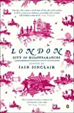 Sinclair, Iain: London: City of Disappearances