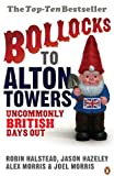 Morris, Joel: Bollocks to Alton Towers: Uncommonly British Days Out
