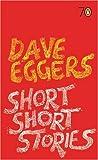 Dave Eggers: Short Short Stories