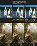 Updike, John: Still Looking: Essays on American Art