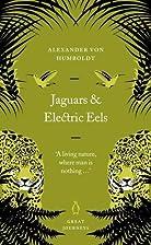 Jaguars and Electric Eels by Alexander von…