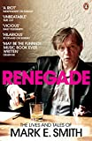 Smith, E. D.: Renegade: The Lives and Tales of Mark E. Smith