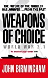 Birmingham, John: Weapons of Choice: World War 2. 1