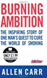 ALLEN CARR: Burning Ambition: the Inspiring Story of One Man's Quest To Cure the World of Smoking (Quick Reads)