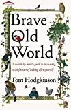 Hodgkinson, Tom: Brave Old World: A Month-By-Month Guide to Husbandry, or the Fine Art of Looking After Yourself