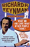 Feynman, Richard P.: 'What Do You Care What Other People Think?' : Further Adventures of a Curious Character
