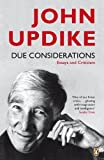 Updike, John: Due Considerations: Essays and Criticism