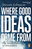 Johnson, Steven: Where Good Ideas Come from: The Seven Patterns of Innovation