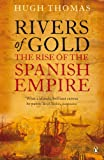 Thomas, Hugh: Rivers of Gold: The Rise of the Spanish Empire. Hugh Thomas