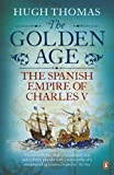 Thomas, Hugh: Golden Age: The Spanish Empire of Charles V