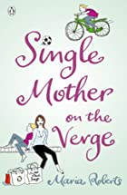 Single Mother On The Verge by Maria Roberts