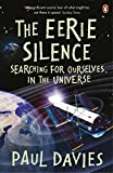 Davies, P. C. W.: The Eerie Silence: Searching for Ourselves in the Universe. Paul Davies