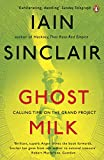 Sinclair, Iain: Ghost Milk: Calling Time on the Grand Project