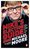 Michael Moore: Mike's Election Guide 2008