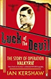 Kershaw, Ian: Luck of the Devil: The Story of Operation Valkyrie