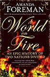 Foreman, Amanda: World on Fire: An Epic History of Two Nations Divided