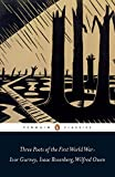 Gurney, Ivor: Three Poets of the First World War (Penguin Classics)