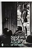 Ngugi Wa Thiong'o: A Grain of Wheat (Penguin Modern Classics)