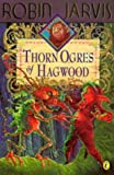 Jarvis, Robin: The Thorn Ogres of Hagwood (The Hagwood Books)