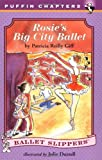 Giff, Patricia Reilly: Rosie's Big City Ballet (Ballet Slippers)