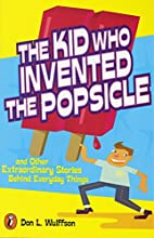 The Kid Who Invented the Popsicle: And Other…