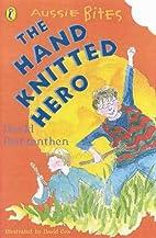 The Hand-Knitted Hero by David Metzenthen