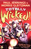 "Jennings, Paul: Totally Wicked!: Nos.1-6 of ""Wicked"""
