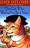 Alexander, Lloyd: The Cat Who Wished to Be a Man (Anytime Book)