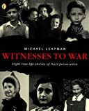 Leapman, Michael: Witnesses to War: Eight True-Life Stories of Nazi Persecution