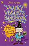 Byrne, John: The Wacky Wizard's Handbook (Puffin jokes, games, puzzles)