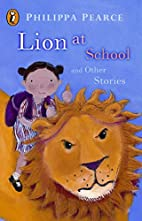 Lion At School And Other Stories by Philippa…