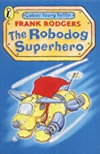 The robodog superhero / Frank Rodgers by…