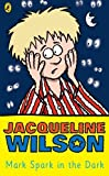 Jacqueline Wilson: Mark Spark in the Dark