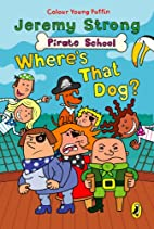 Where's That Dog? (Pirate School) by Jeremy…