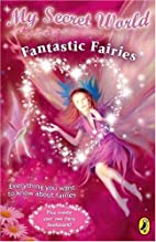 Fantastic Fairies (My Secret World) by Kay…