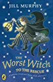 Murphy, Jill: The Worst Witch to the Rescue. Jill Murphy