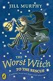Murphy, Jill: The Worst Witch to the Rescue. Jill Murphy