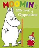 Jansson, Tove: Moomin's Little Book of Opposites. Based on Tove Jansson's Original Characters and Artwork