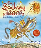 Andreae, Giles: Sir Scallywag and the Golden Underpants. Giles Andreae