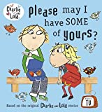 Child, Lauren: Please May I Have Some of Yours?. (Charlie and Lola)