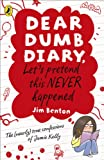 Benton, Jim: Let's Pretend This Never Happened. by Jamie Kelly [I.E. Jim Benton] (Dear Dumb Diary)