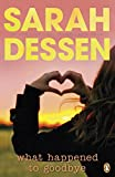 Dessen, Sarah: What Happened to Goodbye. Sarah Dessen
