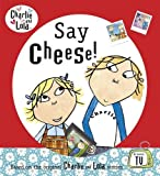 Lauren Child: Charlie and Lola: Say Cheese