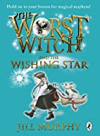The Worst Witch and the Wishing Star by Jill…