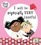 Child, Lauren: I Will Be Especially Very Careful (Charlie and Lola)