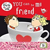 Child, Lauren: You Can be My Friend (Charlie and Lola)