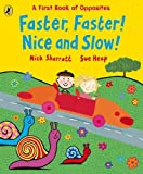 Sharratt, Nick: Faster, Faster! Nice and Slow!: A First Book of Oppposites. Nick Sharratt, Sue Heap