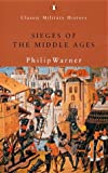Warner, Philip: Sieges of the Middle Ages (Penguin Classic Military History)