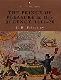 Priestley, J. B.: Prince of Pleasure and His Regency 1811 to 1820